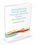 Strengthening Mental Health Through Effective Career Development: A Practitioner's Guide